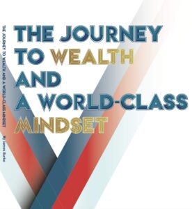 The Journey to Wealth and a World Class Mindset